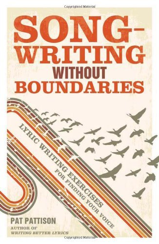 By Pat Pattison - Songwriting without Boundaries Lyric Writing Exercises for Finding Your Voice by Pattison, Pat ( Author ) ON Jan-27-2012, Paperback