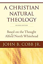 A Christian Natural Theology: Based on the Thought of Alfred North Whitehead
