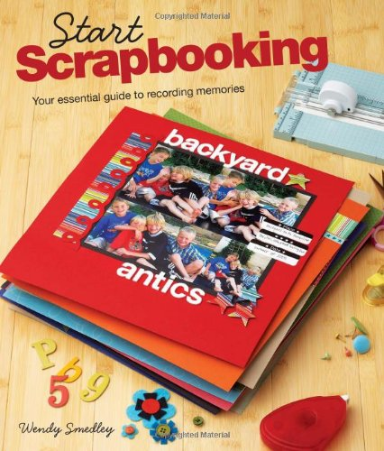 Start Scrapbooking: A Practical Guide to Recording Your Memories