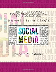 The Little Book of Social Media Marketing for Translators: Network ? Learn ? Profit