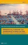 Globalisierung, Freihandel und Umweltschutz in Zeiten von TTIP: Ökonomische, rechtliche und politische Perspektiven (Beiträge zur sozialwissenschaftlichen Nachhaltigkeitsforschung, Band 19) -