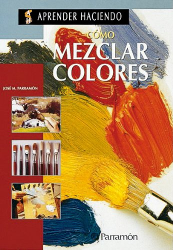 COMO MEZCLAR COLORES (Aprender haciendo) por José M. Parramón Vilasaló