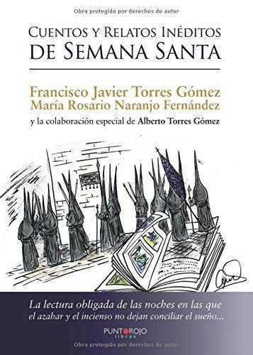 Cuentos y relatos inéditos de semana santa por Francisco Javier Torres Gómez María Dolores Naranjo Fernández