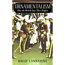 Ornamentalism: How the British Saw Their Empire by Cannadine, David published by Oxford University Press, USA (2002)