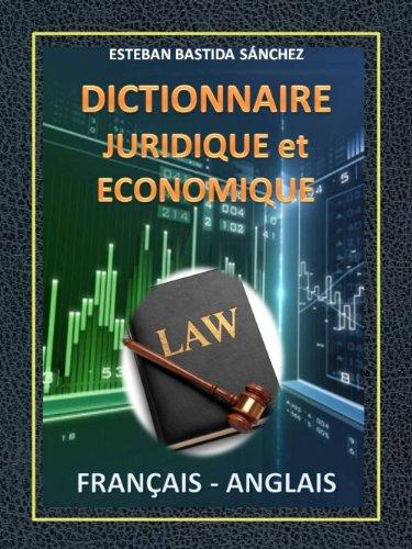DICTIONNAIRE JURIDIQUE ECONOMIQUE FRANÇAIS ANGLAIS