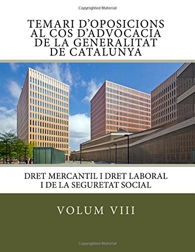 Volum VIII Temari Oposicions Cos Advocacia Generalitat de Catalunya: Dret Mercantil i Dret Laboral i de la Seguretat Social: Volume 8 (Temari d'advocacia de la Generalitat de Catalunya)