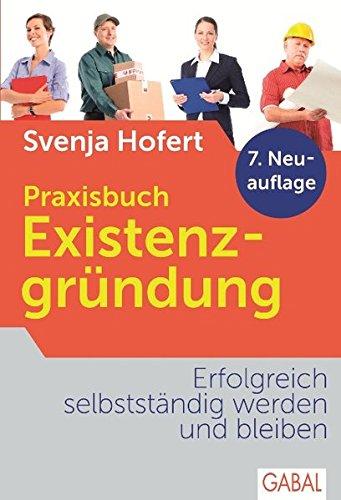 Praxisbuch Existenzgründung: Erfolgreich selbstständig werden und bleiben (Dein Business)