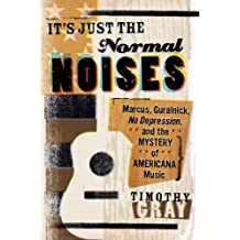 It's Just the Normal Noises: Marcus, Guralnick, No Depression, and the Mystery of Americana Music