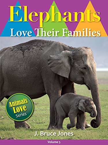 Descargar Elephants Love Their Families: A Children's Picture Book for Age 2-6 (Animals Love To Play 5) Epub Gratis