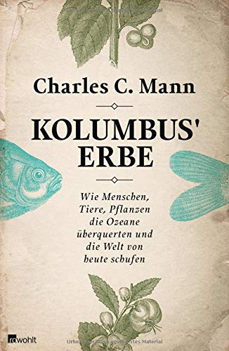 Buchseite und Rezensionen zu 'Kolumbus' Erbe: Wie Menschen, Tiere, Pflanzen die Ozeane überquerten und die Welt von heute schufen' von Charles C. Mann