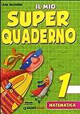 Il mio super quaderno. Matematica. Per la Scuola elementare: 1