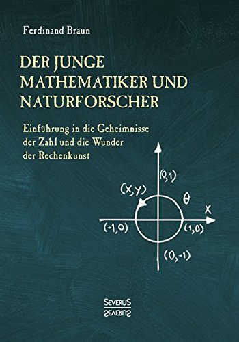 Der junge Mathematiker und Naturforscher: Einführung in die Geheimnisse der Zahl und der Wunder der Rechenkunst