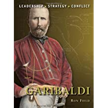 Garibaldi: The background, strategies, tactics and battlefield experiences of the greatest commanders of history by Field, Ron (2011) Taschenbuch