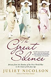 The Great Silence: Britain from the Shadow of the First World War to the Dawn of the Jazz Age by Juliet Nicolson (2011-06-14)