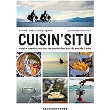 Cuisin'situ. Cuisine aventurière sur les routes d'un tour du monde à vélo (ARTS CULINAIRES)