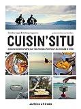 Cuisin'situ. Cuisine aventurière sur les routes d'un tour du monde à vélo (ARTS CULINAIRES) (French Edition)
