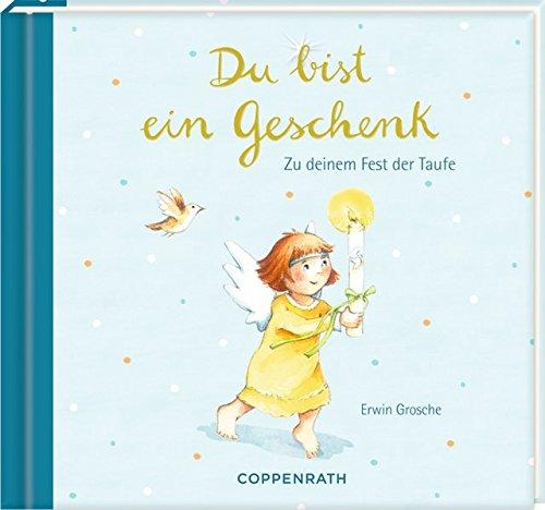 Geschenkbuch - Du bist ein Geschenk: Zu deinem Fest der Taufe