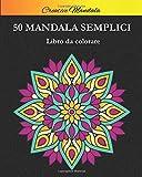 Mandala semplici da colorare: Libro da colorare per principianti con 50 bellissimi mandala. Mandala da Colorare per bambini e adulti. Libri semplici da colorare antistress