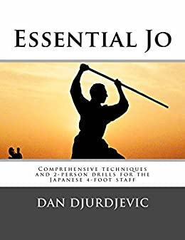 Essential Jo: Comprehensive techniques and 2-person drills for the Japanese 4-foot staff (English Edition)