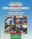 Die schönsten Freizeit und Erlebnisparks in Deutschland. - Freizeitparks - Spaßbäder - Tierparks - Freilicht- und andere Museen