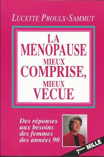 LA MENOPAUSE MIEUX COMPRISE MIEUX VECUE par Lucette Proulx-Sammut