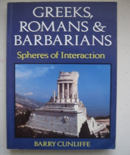 Greeks, Romans and Barbarians: Spheres of Influence by Barry Cunliffe (1989-03-05)
