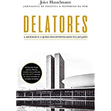Delatores – A ascensão e a queda dos investigados na Lava Jato