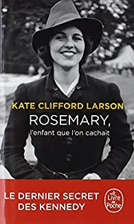 Rosemary, l'enfant que l'on cachait par Kate Clifford Larson