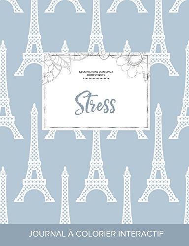Journal de Coloration Adulte: Stress (Illustrations D'Animaux Domestiques, Tour Eiffel)