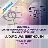 Isaac Stern / Orchestre National de la Radiodiffusion Française / Josef Krips play: Ludwig van Beethoven: Violinkonzert, op. 61