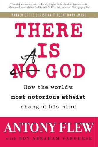 There Is a God: How the World's Most Notorious Atheist Changed His Mind by Flew, Antony, Varghese, Roy Abraham (2008) Paperback