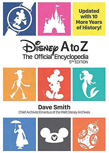 Disney A to Z: The Official Encyclopedia: Updated with 10 More Years of History! di Dave Smith