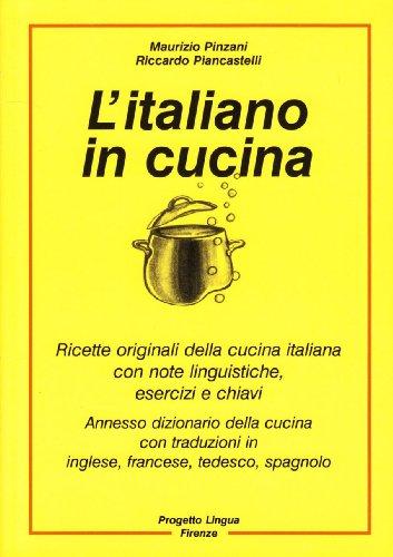 L'italiano in cucina. Ricette originali della cucina italiana con note linguistiche, esercizi e chiavi. Con dizionario della cucina (L'italiano per stranieri)