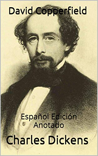 David Copperfield - Español Edición - Anotado: Español Edición - Anotado por Charles Dickens