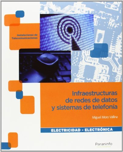 Infraestructuras de redes de datos y sistemas de telefonía (Electricidad Electronica) por MIGUEL MORO VALLINA