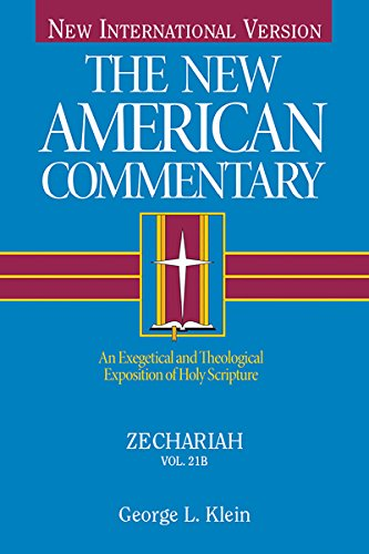 Zechariah: An Exegetical and Theological Exposition of Holy Scripture: 21B (The New American Commentary)