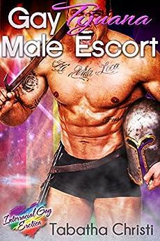 Gay Tijuana Male Escort (Straight First Time Gay Erotica): Interracial Gay Erotica (English Edition) de [Christi, Tabatha]