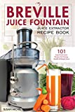 My Breville Juice Fountain Juice Extractor Recipe Book: 101 Superfood Juice Recipes for Energy, Health and Weight Loss! (Breville Juice Fountain Recipes Book 1) (English Edition)