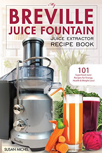 my-breville-juice-fountain-juice-extractor-recipe-book-101-superfood-juice-recipes-for-energy-health