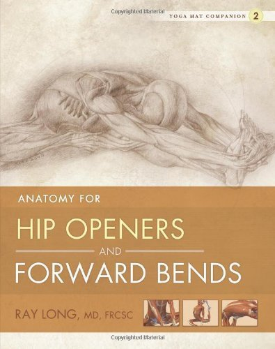Yoga Mat Companion 2: Anatomy for Hip Openers and Forward Bends by Ray Long (2010) Paperback