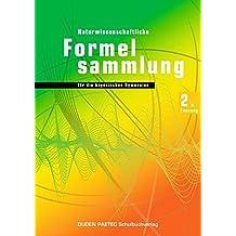Duden Naturwissenschaftliche Formelsammlung Bayern: 11./12. Jahrgangsstufe - Abiturprüfung 2014 - 2. Fassung: Formelsammlung