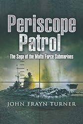 Periscope Patrol: The Saga of the Malta Force Submarines