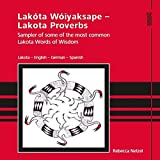 Lakóta Wóiyaksape - Lakota Proverbs: Sampler of some of the most common lakota Words of Wisdom. Lakota - English - German - Spanish