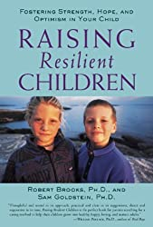 Raising Resilient Children : Fostering Strength, Hope, and Optimism in Your Child by Robert Brooks (2001-02-01)