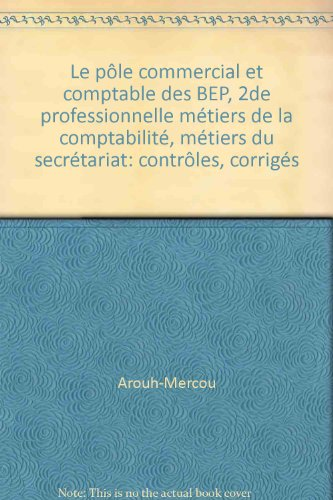 Le pôle commercial et comptable des BEP, 2de professionnelle métiers de la comptabilité, métiers du secrétariat: contrôles, corrigés