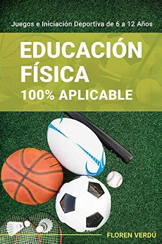 Educación Física 100% Aplicable: Juegos e Iniciación Deportiva de 6