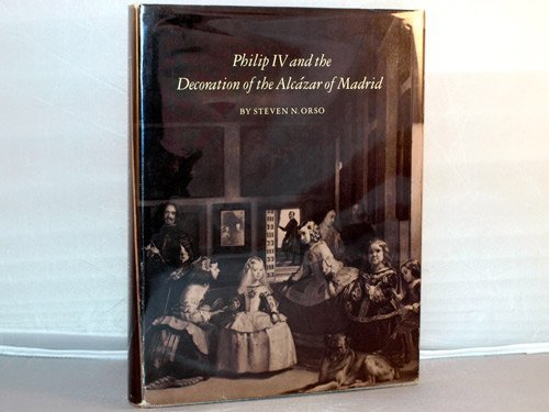 Philip IV and the Decoration of the Alcazar of Madrid by Steven N. Orso (1986-07-21)