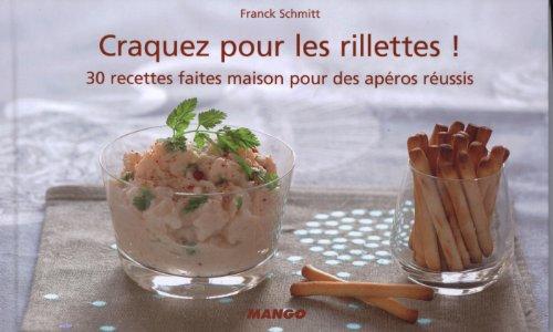 Craquez pour les rillettes ! : 30 recettes faites maison pour des apéros réussis par Franck Schmitt