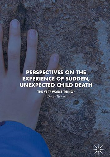 Perspectives on the Experience of Sudden, Unexpected Child Death: The Very Worst Thing?
