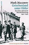 Griechenland unter Hitler: Das Leben während der deutschen Besatzung 1941-1944 - Mark Mazower